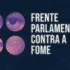 Frente Parlamentar Contra a Fome lança hotsite
