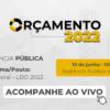 Audiência Pública Virtual – Lei de Diretrizes Orçamentárias – LDO 2022 | 10/06/2021